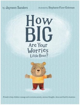 How Big Are Your Worries Little Bear? by Jayneen Sanders