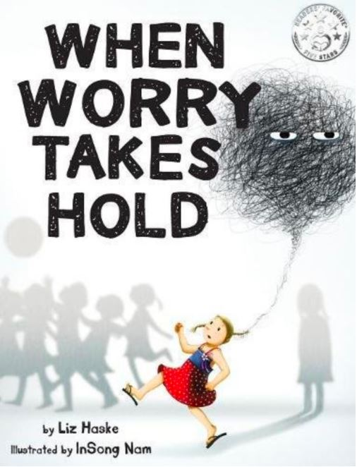 When Worry Takes Hold by Liz Haske