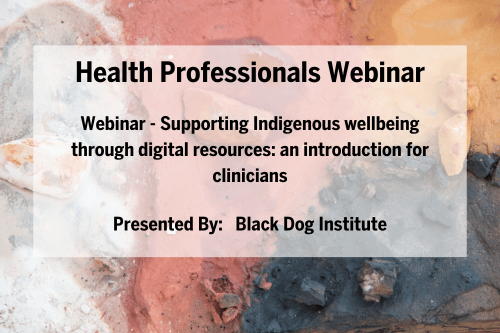 Webinar - Supporting Indigenous wellbeing through digital resources: an introduction for clinicians